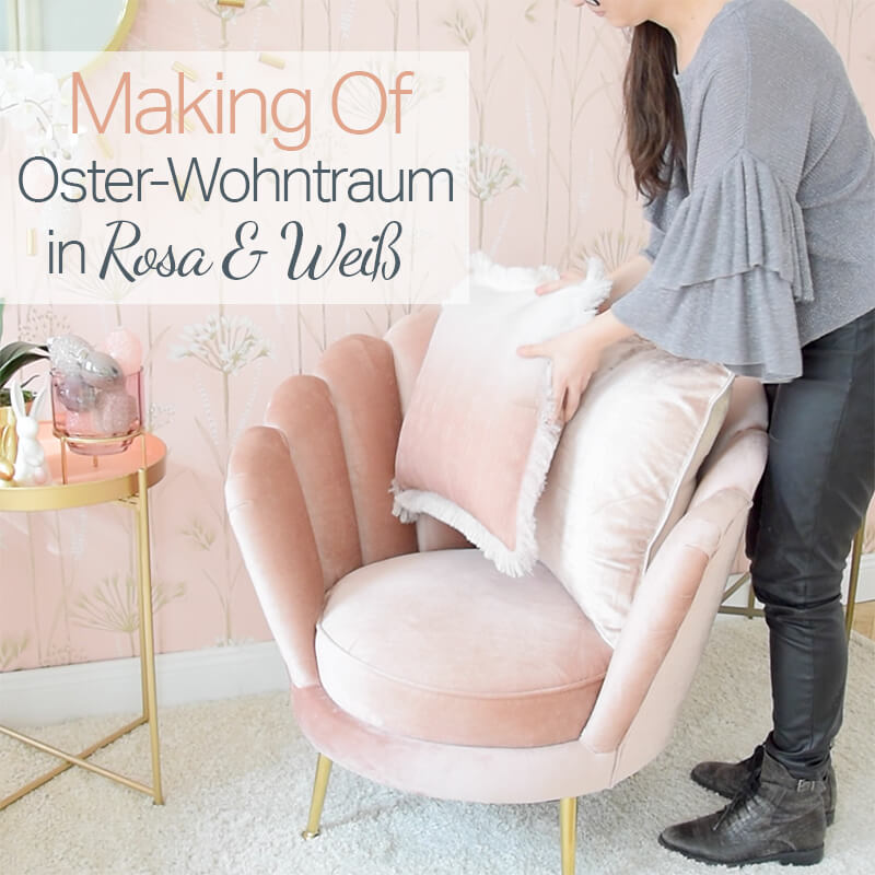 Making Of Video: Oster-Wohntraum in Rosa & Weiß